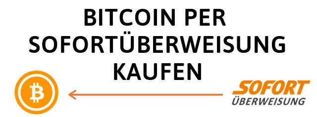 Bitcoin-per-Sofortüberweisung-kaufen